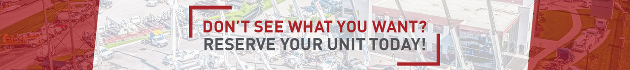 Don't see what you need? Reserve your unit today!