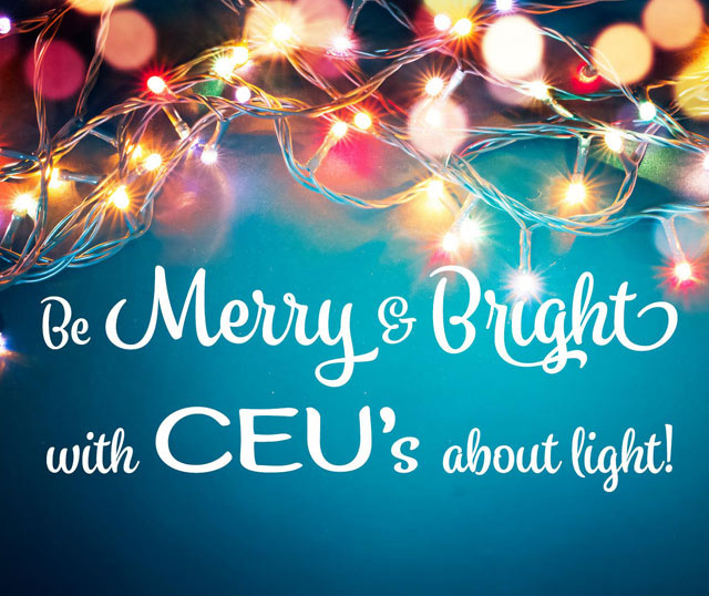 Be Merry and Bright with CEU's about light!